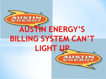 AUSTIN ENERGY'S BILLING SYSTEM CAN'T LIGHT UP Handles electrical water and waste disposable for a city of Austin, Texas and surrounding countiies Serving.