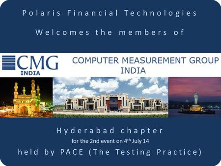 Polaris Financial Technologies Welcomes the members of Hyderabad chapter for the 2nd event on 4 th July 14 held by PACE (The Testing Practice)
