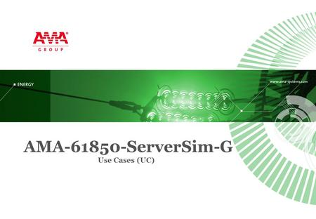 AMA-61850-ServerSim-G Use Cases (UC). AMA-SYSTEMS GmbH D 75179 Pforzheim August 2014 AMA-61850-ServerSim-G Use Cases Page 2 Content  AMA-Systems GmbH.