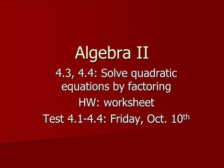 4.3, 4.4: Solve quadratic equations by factoring