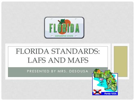 PRESENTED BY MRS. DESOUSA FLORIDA STANDARDS: LAFS AND MAFS.