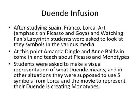 Duende Infusion After studying Spain, Franco, Lorca, Art (emphasis on Picasso and Goya) and Watching Pan's Labyrinth students were asked to look at they.