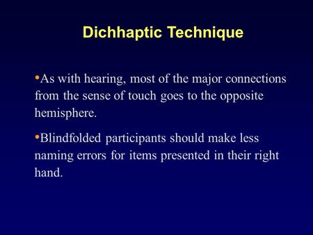 As with hearing, most of the major connections from the sense of touch goes to the opposite hemisphere. Blindfolded participants should make less naming.