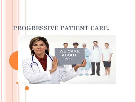 PROGRESSIVE PATIENT CARE.. HISTORY OF PROGRESSIVE PATIENT CARE. ROLE OF JAPANESE CONTRIBUTION OF MISS FLORENCE NIGHTINGALE. ROLE OF SOME HOSPITALS.