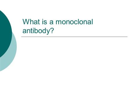 What is a monoclonal antibody?.  An antibody that recognizes a single epitope  It is made by fusing B cells with myeloma cells to produce a hybridoma.
