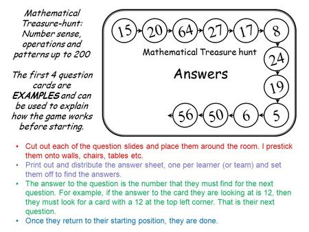 Mathematical Treasure hunt 56 50 56 817 27 64 20 15 19 24 Answers Mathematical Treasure-hunt: Number sense, operations and patterns up to 200 The first.
