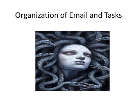 Organization of Email and Tasks. Ways to declutter Creating Rules Clean up tool Adobe PDF plug-in Tasks Not To Do Lists.