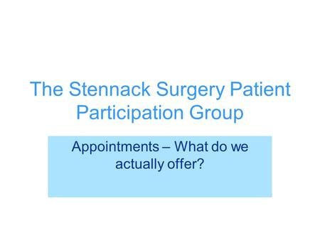 The Stennack Surgery Patient Participation Group Appointments – What do we actually offer?