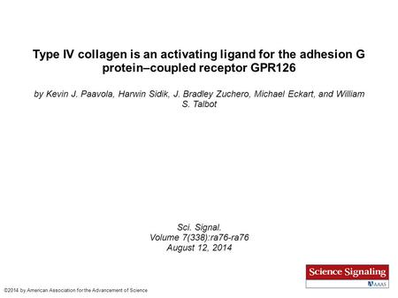 Type IV collagen is an activating ligand for the adhesion G protein–coupled receptor GPR126 by Kevin J. Paavola, Harwin Sidik, J. Bradley Zuchero, Michael.