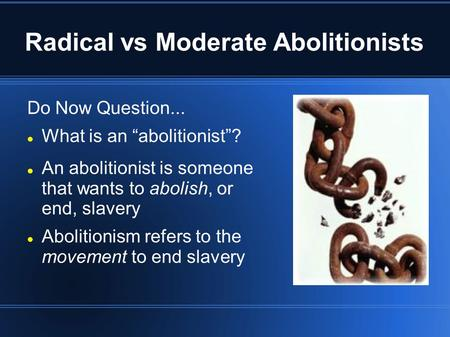Radical vs Moderate Abolitionists