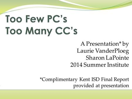 A Presentation* by Laurie VanderPloeg Sharon LaPointe 2014 Summer Institute *Complimentary Kent ISD Final Report provided at presentation.