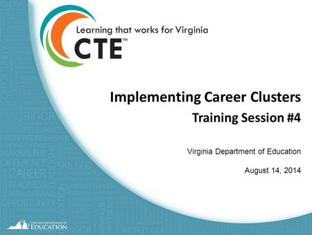 Implementing Career Clusters Training Session #4 Virginia Department of Education August 14, 2014 1.