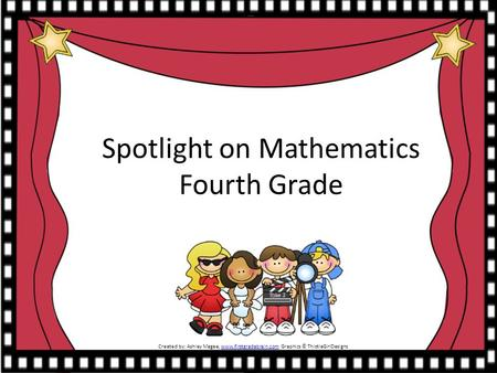 Spotlight on Mathematics Fourth Grade Created by: Ashley Magee, www.firstgradebrain.com Graphics © ThistleGirlDesignswww.firstgradebrain.com.