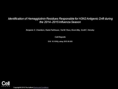 Identification of Hemagglutinin Residues Responsible for H3N2 Antigenic Drift during the 2014–2015 Influenza Season Benjamin S. Chambers, Kaela Parkhouse,