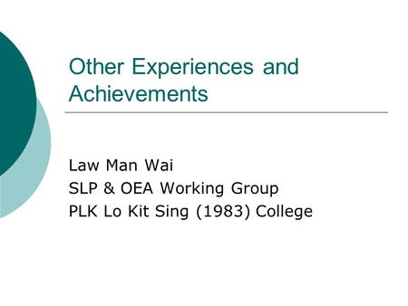 Other Experiences and Achievements Law Man Wai SLP & OEA Working Group PLK Lo Kit Sing (1983) College.