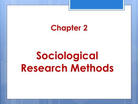 "Chapter 2 Sociological Research Methods. Scientific Approach  ""Science"" = from Latin ""to know""  Ways of asking & answering questions  Reduces emotional."