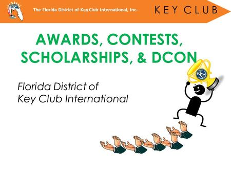 Florida District of Key Club International The Florida District of Key Club International, Inc. K E Y C L U B AWARDS, CONTESTS, SCHOLARSHIPS, & DCON.