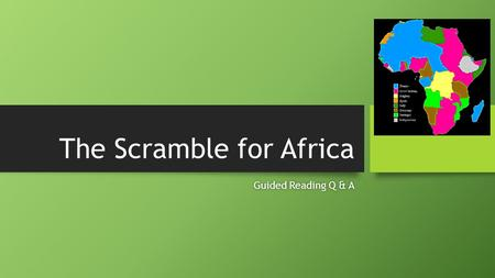 The Scramble for Africa Guided Reading Q & AGuided Reading Q & A.