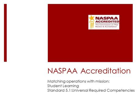 NASPAA Accreditation Matching operations with mission: Student Learning Standard 5.1:Universal Required Competencies.