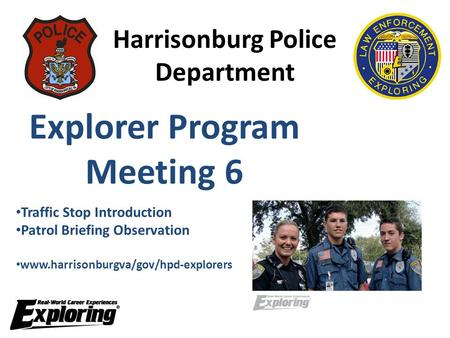 Harrisonburg Police Department Explorer Program Meeting 6 Traffic Stop Introduction Patrol Briefing Observation www.harrisonburgva/gov/hpd-explorers.
