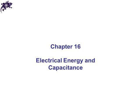 Chapter 16 Electrical Energy and Capacitance. Electrical Potential Energy The electrostatic force is a conservative force It is possible to define an.