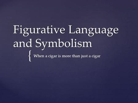 { Figurative Language and Symbolism When a cigar is more than just a cigar.