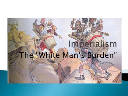 "The ""White Man's Burden"".  Acquisition of colonies became part of the European power struggle.  No people could match western Europe's power resources."