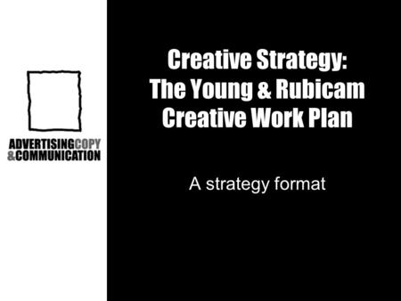 Creative Strategy: The Young & Rubicam Creative Work Plan