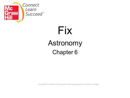 Copyright © The McGraw-Hill Companies, Inc. Permission required for reproduction or display. Fix Astronomy Chapter 6.