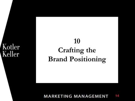 10 Crafting the Brand Positioning 1. Copyright © 2009 Pearson Education, Inc. Publishing as Prentice Hall 10-2 What is Positioning? Positioning is the.