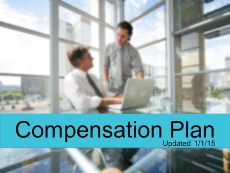 Compensation Plan Updated 1/1/15. Learn it IT WILL MOTIVATE YOU Teach it IT WILL MOTIVATE YOUR TEAM.