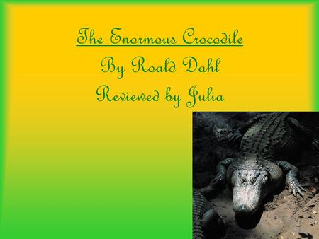 The Enormous Crocodile By Roald Dahl Reviewed by Julia.