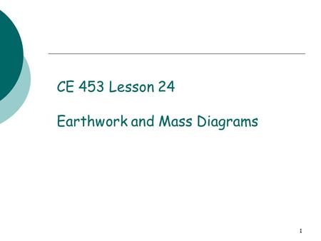 CE 453 Lesson 24 Earthwork and Mass Diagrams