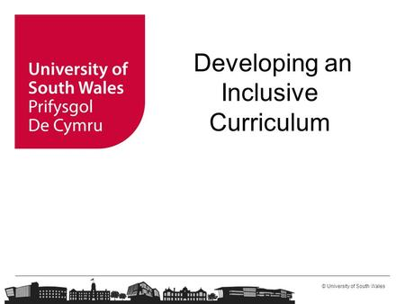 © University of South Wales Developing an Inclusive Curriculum.