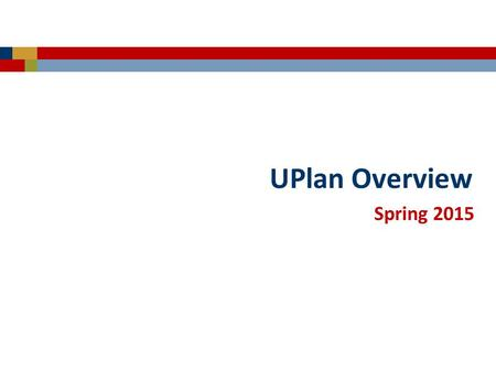 "UPlan Overview Spring 2015. © [2015-2016] ""University of California San Francisco (UCSF)"" Ownership of Copyright The copyright in this material (including."