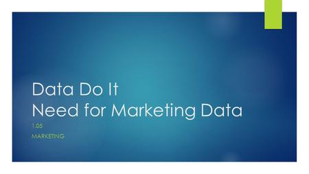 Data Do It Need for Marketing Data