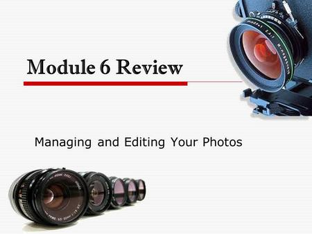Managing and Editing Your Photos