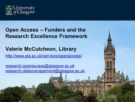 Open Access – Funders and the Research Excellence Framework Valerie McCutcheon, Library