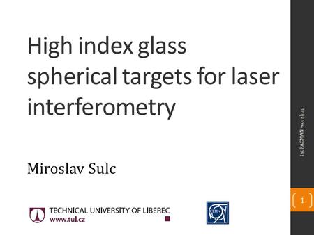 High index glass spherical targets for laser interferometry Miroslav Sulc 1st PACMAN worshop 1.