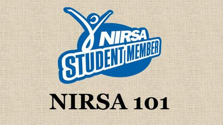 NIRSA 101. NIRSA: Leaders in Collegiate Recreation Who am I? Why am I telling you about NIRSA? I am an Engagement Coordinator I have the inside scoop.