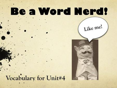 Be a Word Nerd! Vocabulary for Unit#4 Like me!. Write one word for every three lines. If you run out of space, continue onto another paper. narrator,