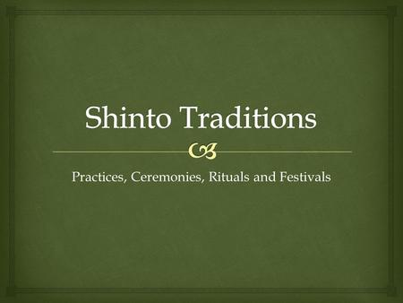 Practices, Ceremonies, Rituals and Festivals.  PRACTICES.