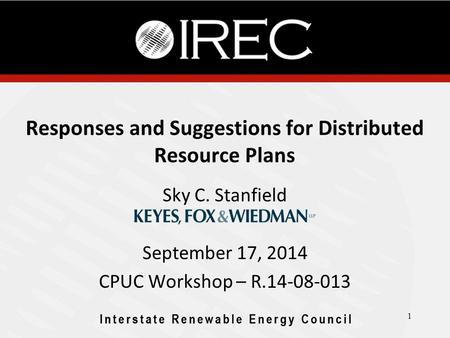 Responses and Suggestions for Distributed Resource Plans Sky C. Stanfield September 17, 2014 CPUC Workshop – R.14-08-013 1.