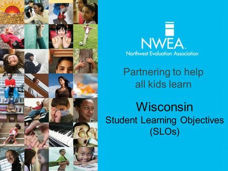 Partnering to help all kids learn Wisconsin Student Learning Objectives (SLOs)
