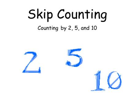 Skip Counting Counting by 2, 5, and 10. 1 2 3 4 5 6 7 8 910 11121314151617181920 21222324252627282930 31323334353637383940 41424344454647484950 51525354555657585960.