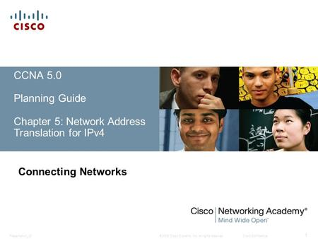 © 2008 Cisco Systems, Inc. All rights reserved.Cisco ConfidentialPresentation_ID 1 CCNA 5.0 Planning Guide Chapter 5: Network Address Translation for IPv4.