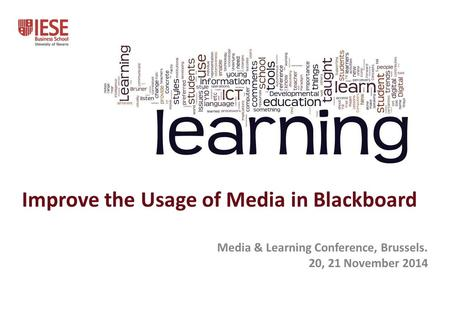 Improve the Usage of Media in Blackboard Media & Learning Conference, Brussels. 20, 21 November 2014.