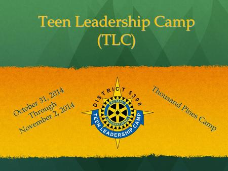 Teen Leadership Camp (TLC) Thousand Pines Camp October 31, 2014 Through November 2, 2014.