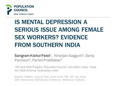 IS MENTAL DEPRESSION A SERIOUS ISSUE AMONG FEMALE SEX WORKERS? EVIDENCE FROM SOUTHERN INDIA Sangram Kishor Patel 1, Niranjan Saggurti 1, Saroj Pachauri.