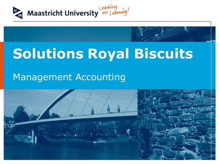 Solutions Royal Biscuits Management Accounting. School of Business and Economics - Opleiding tot Registercontroller (EMFC) Royal Biscuits Inc Solution.